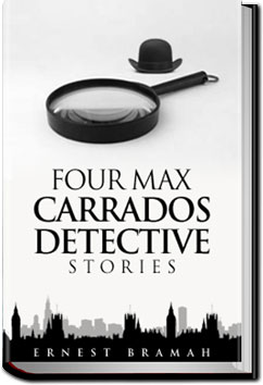 Four Max Carrados Detective Stories by Ernest Bramah