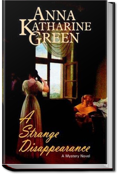 A Strange Disappearance by Anna Katharine Green