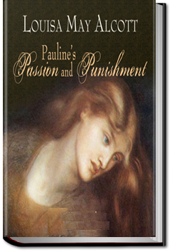 Pauline's Passion and Punishment by Louisa May Alcott