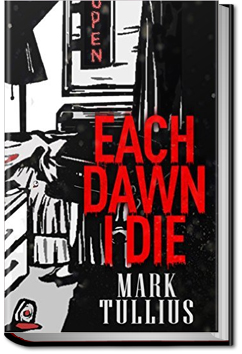 Each Dawn I Die by Mark Tullius