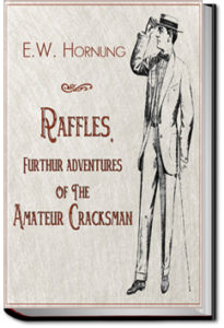 Raffles, Further Adventures of the Amateur Cracksman by E. W. Hornung