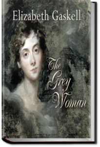 The Grey Woman by Elizabeth Cleghorn Gaskell