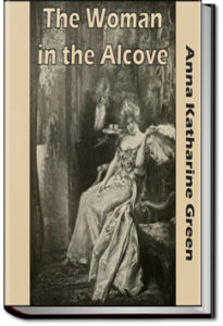 The Woman in the Alcove by Anna Katharine Green