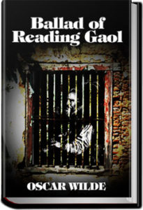 Ballad of Reading Gaol by Oscar Wilde