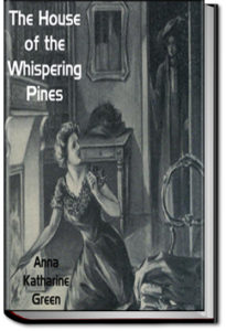 The House of the Whispering Pines by Anna Katharine Green