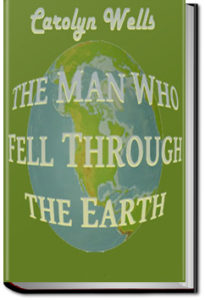 The Man Who Fell Through the Earth by Carolyn Wells