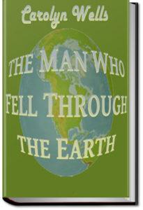 The Man Who Fell Through the Earth by Carolyn Wells