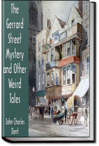 The Gerrard Street Mystery and Other Weird Tales by John Charles Dent