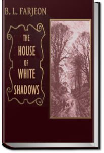 The House of the White Shadows by B. L. Farjeon