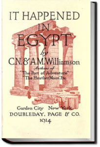 It Happened in Egypt by C. N. Williamson and A. M. Williamson