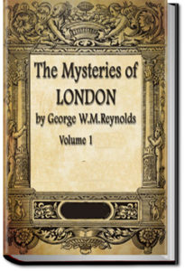 The Mysteries of London - Volume 1 by George W. M. Reynolds
