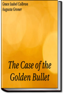The Case of the Golden Bullet by Grace Isabel Colbron and Auguste Groner