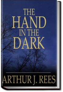 The Hand in the Dark by Arthur J. Rees