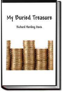 My Buried Treasure by Richard Harding Davis