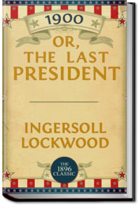 1900 or The Last President by Ingersoll Lockwood