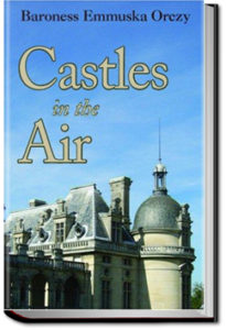 Castles in the Air by Baroness Emmuska Orczy