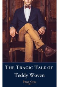 The Tragic Tale of Teddy Woven by Peter Gray